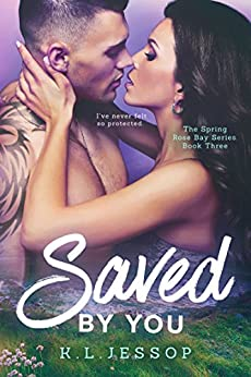 Saved By You (The Spring Rose Bay Series Book 3) by [Jessop, K.L]