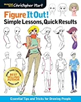 Figure It Out! Simple Lessons, Quick Results: Essential Tips and Tricks for Drawing People (Drawing with Christopher Hart: Figure It Out!)