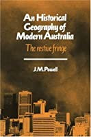 An Historical Geography of Modern Australia: The Restive Fringe (Cambridge Studies in Historical Geography)
