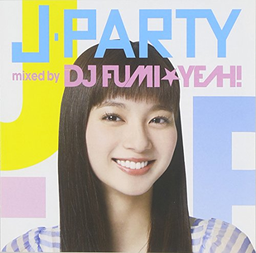 [画像:J-PARTY mixed by DJ FUMI★YEAH!]