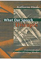What Our Speech Disrupts: Feminism and Creative Writing Studies