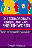 1041 EXTRAORDINARY, UNIQUE, AND RARE ENGLISH WORDS: Advance your language level, expand your vocabulary, and impress your examiners! (English Edition)