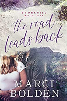 The Road Leads Back (Stonehill Series Book 1) by [Bolden, Marci]