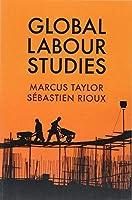 Global Labour Studies (Work & Society)