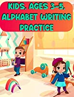 """Kids, Ages 3-5, Alphabet Writing Practice: Kids, Ages 3-5, Alphabet Writing Practice, Alphabet Coloring Book. Total Pages 180 - Coloring pages 100 - Size 8.5"""" x 11"""""""