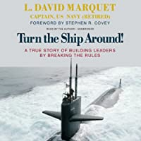 Turn the Ship Around!: A True Story of Building Leaders by Breaking the Rules: Library Edition