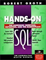 Hands-On SQL: The Language, Querying, Reporting, and the Marketplace