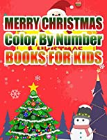 Merry Christmas Color By Number Books For Kids: Christmas Coloring Activity Book for Kids: A Childrens Holiday Coloring Book with Large Pages