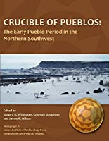 Crucible of Pueblos: The Early Pueblo Period in the Northern Southwest (Monographs)