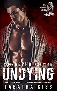 Undying: The ALPHA Edition (The Midwest Alphas Trilogy Book 3) by [Kiss, Tabatha]