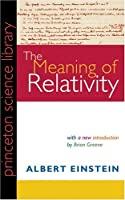 The Meaning Of Relativity: Including the Relativistic Theory of the Non-Symmetric Field (Princeton Science Library)
