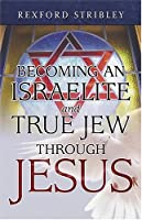 Becoming an Israelite & True Jew Through Jesus