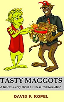 Tasty Maggots: A timeless story about business transformation by [Kopel, David F.]