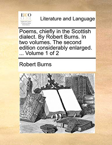Download Poems, Chiefly in the Scottish Dialect. by Robert Burns. in Two Volumes. the Second Edition Considerably Enlarged. ... Volume 1 of 2 114083665X