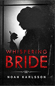 Whispering Bride: along The Blind Spot and The Missing Piece (Noah Karlsson Book 1) by [Karlsson, Noah]