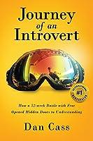 Journey of an Introvert: How an Extreme Introvert's 52-Week Battle with Fear Opened Hidden Doors to Understanding