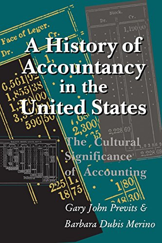Download A History of Accountancy in the United States: The Cultural Significance of Accounting (Historical Perspectives on Business Enterprise) 0814207286