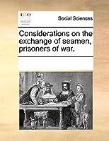 Considerations on the Exchange of Seamen, Prisoners of War.