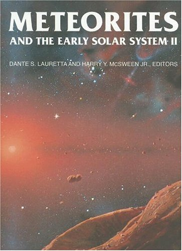 Meteorites And the Early Solar System II (The University of Arizona Space Science Series)