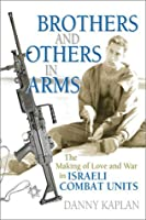Brothers and Others in Arms: The Making of Love and War in Israeli Combat Units
