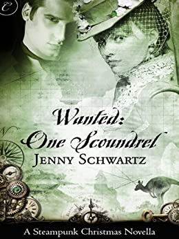 Wanted: One Scoundrel: A Steampunk Christmas Novella (The Bustlepunk Chronicles) by [Schwartz, Jenny]