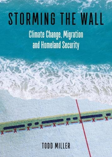 Storming the Wall: Climate Change, Migration, and Homeland Security (City Lights Open Media)