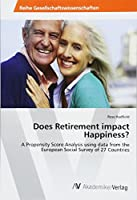 Does Retirement impact Happiness?: A Propensity Score Analysis using data from the European Social Survey of 27 Countries