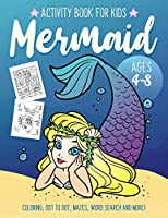 Mermaid Activity Book for Kids Ages 4-8: Fun Art Workbook Games for Learning, Coloring, Dot to Dot, Mazes, Word Search, Spot the Difference, Puzzles and More