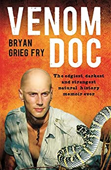 Venom Doc: The edgiest, darkest and strangest natural history memoir ever by [Fry, Bryan Grieg]