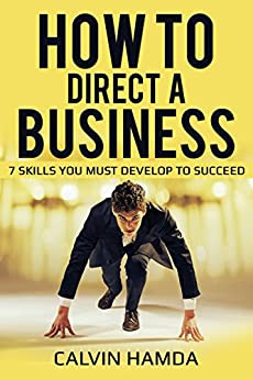 How to Direct a Business: 7 Skills You Must Develop to Succedd by [Hamda, Calvin]