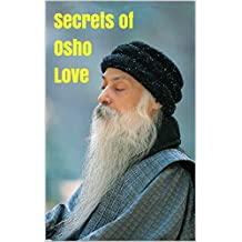 Secrets of Osho Love: Discover Eastern Esoteric Love (Thanks to David Sheff, Chip Gaines, Joanna Gaines, Mark Dagostin, Nic Sheff)