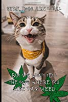 Sure, Dogs Are Loyal, But We Won't Tell The Cops Where You Hide Your Weed ~ Lined Notebook Journal: Funny Gag Gift Humorous Notepad For Friends, Family & Coworkers