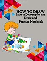 How to Draw: People: Animals: Pokémon: everything in one book for your kids Practice, Learn to Draw step by step Draw and Practice Notebook: Best Drawing Notebook for Kids, Special Gift for KIDS, Notebook size 8.5 x 11 and 100 pages,