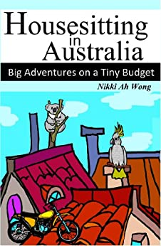 [Ah Wong, Nikki]のHousesitting in Australia - Big Adventures on a Tiny Budget (English Edition)