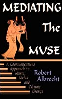 Mediating the Muse: A Communications Approach to Music, Media, and Cultural Change (Hampton Press Communication Series. Media Ecology)