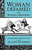 Woman Defamed and Woman Defended: An Anthology of Medieval Texts