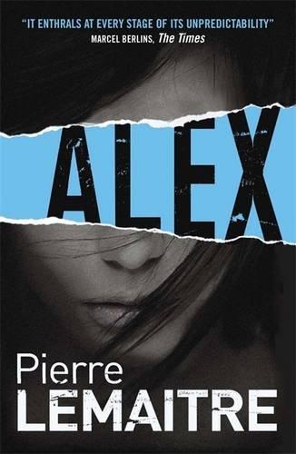 Alex: The Brigade Criminelle Trilogy Book 2 (Brigade Criminelle Series) Pierre Lemaitre