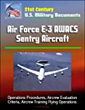 21st Century U.S. Military Documents: Air Force E-3 AWACS Sentry Aircraft - Operations Procedures, Aircrew Evaluation Criteria, Aircrew Training Flying Operations (English Edition)