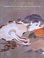 Traditions Unbound: Groundbreaking Painters of Eighteenth-century Kyoto
