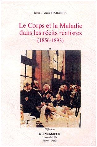 Le corps et la maladie dans les récits réalistes: 1856-1893