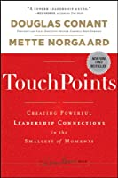 TouchPoints: Creating Powerful Leadership Connections in the Smallest of Moments (J-B Warren Bennis Series)
