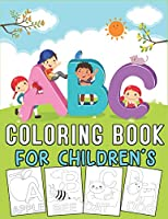 ABC COLORING BOOK FOR CHILDREN'S: Fun Early Learning of First Easy Words ... (Preschool Prep Activity Learning)