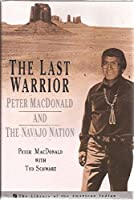 The Last Warrior: Peter MacDonald and the Navajo Nation (The Library of the American Indian)