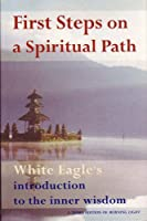 First Steps on a Spiritual Path: White Eagle's Introduction to the Inner Wisdom