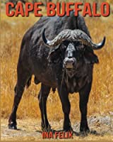Cape Buffalo: Children's Book of Fun Facts & Amazing Photos on Animals in Nature - a Wonderful Cape Buffalo Book for Kids Aged 3-7