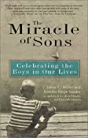Miracle of Sons, The: Celebrating The Boys in Our Lives