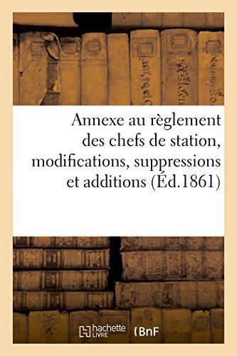 Annexe au règlement des chefs de station comprenant les modifications, suppressions et: additions faites depuis le 1er juillet 1857 à ce règlement