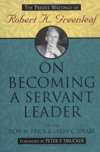 Download On Becoming a Servant Leader: The Private Writings of Robert K. Greenleaf (J-B US non-Franchise Leadership) 0787902306