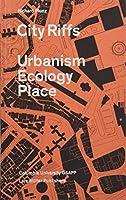 City Riffs: Urbanism, Ecology, Place