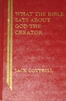 What the Bible Says About God, the Creator (What the Bible Says Series)